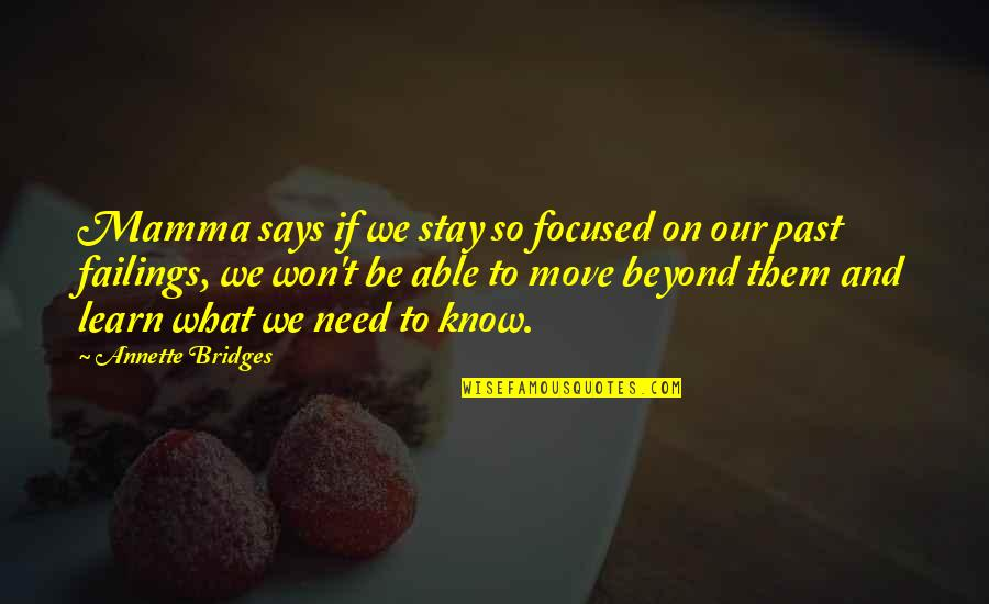 Regrets From The Past Quotes By Annette Bridges: Mamma says if we stay so focused on