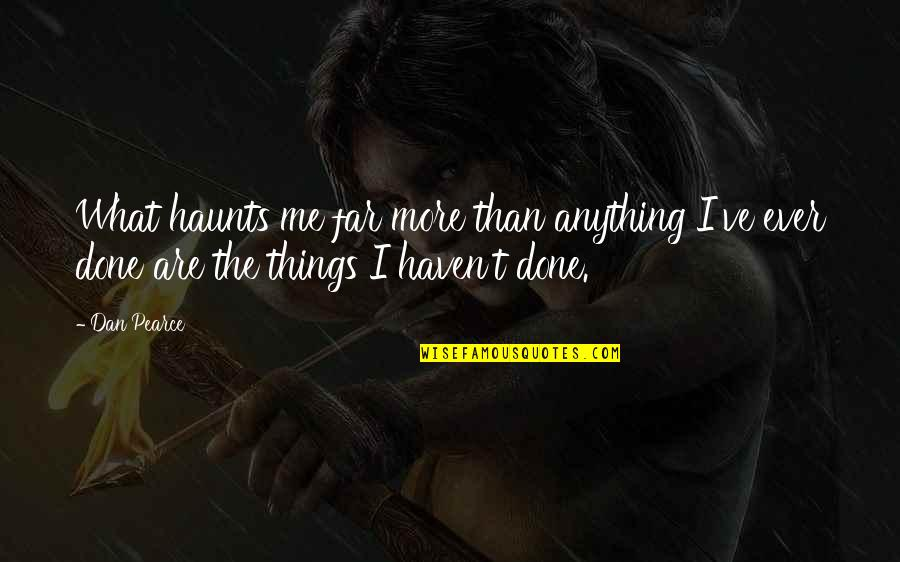Regrets From The Past Quotes By Dan Pearce: What haunts me far more than anything I've