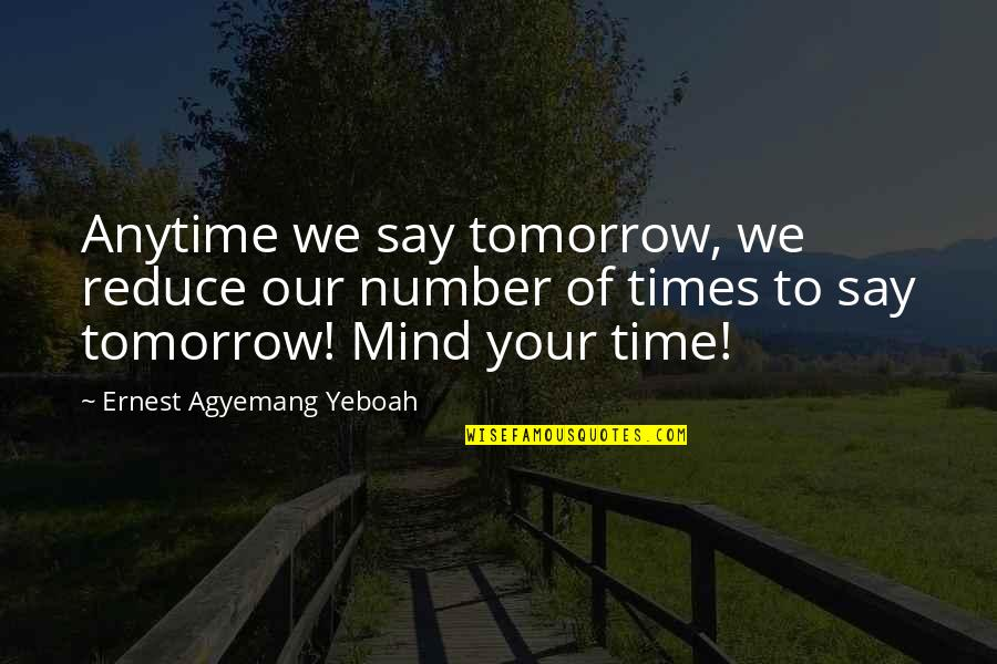 Regrets From The Past Quotes By Ernest Agyemang Yeboah: Anytime we say tomorrow, we reduce our number