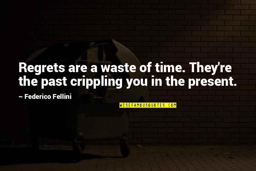 Regrets From The Past Quotes By Federico Fellini: Regrets are a waste of time. They're the