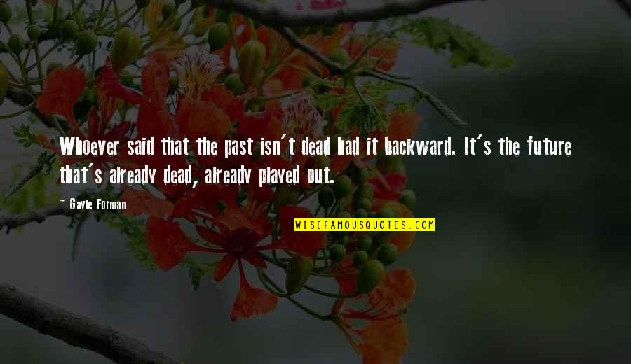Regrets From The Past Quotes By Gayle Forman: Whoever said that the past isn't dead had