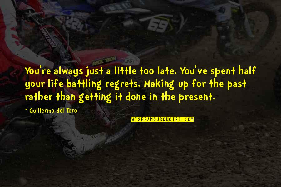 Regrets From The Past Quotes By Guillermo Del Toro: You're always just a little too late. You've