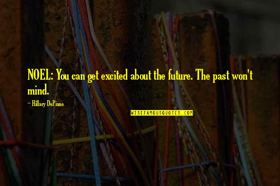 Regrets From The Past Quotes By Hillary DePiano: NOEL: You can get excited about the future.