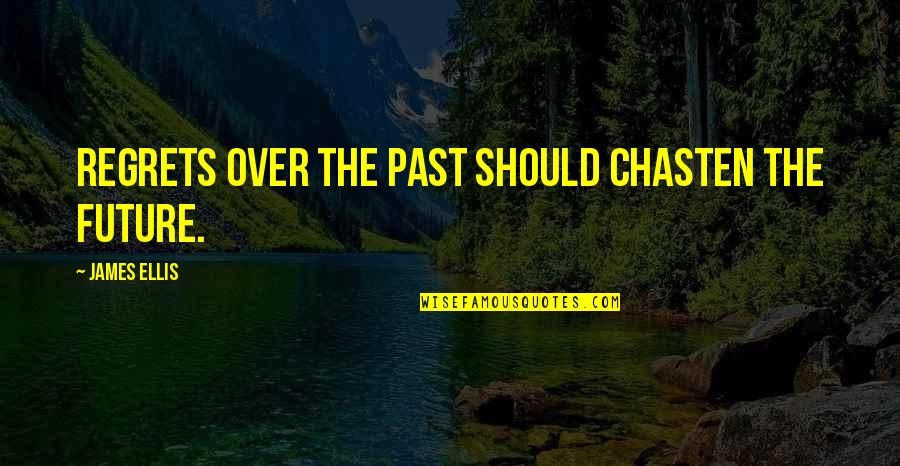 Regrets From The Past Quotes By James Ellis: Regrets over the past should chasten the future.