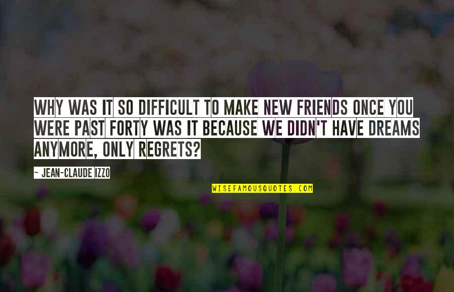 Regrets From The Past Quotes By Jean-Claude Izzo: Why was it so difficult to make new