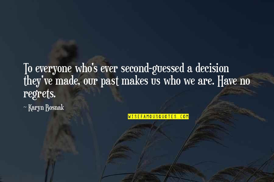 Regrets From The Past Quotes By Karyn Bosnak: To everyone who's ever second-guessed a decision they've