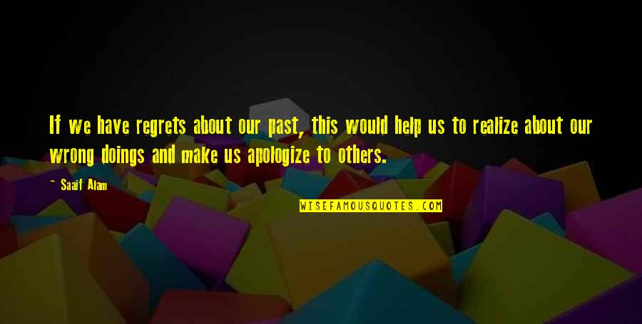 Regrets From The Past Quotes By Saaif Alam: If we have regrets about our past, this