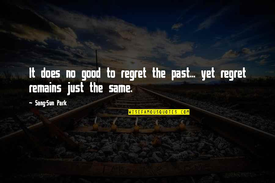 Regrets From The Past Quotes By Sang-Sun Park: It does no good to regret the past...