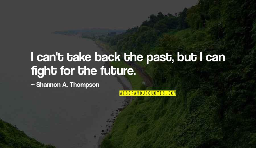 Regrets From The Past Quotes By Shannon A. Thompson: I can't take back the past, but I