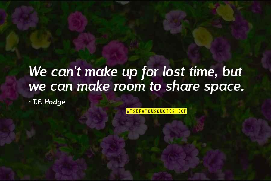 Regrets From The Past Quotes By T.F. Hodge: We can't make up for lost time, but