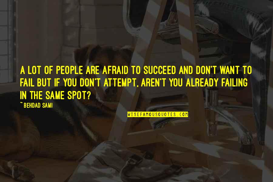 Regretting Hurting Someone Quotes By Behdad Sami: A lot of people are afraid to succeed