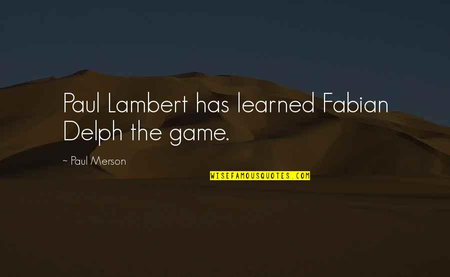 Regretting Hurting Someone Quotes By Paul Merson: Paul Lambert has learned Fabian Delph the game.