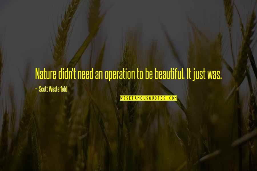 Regretting Hurting Someone Quotes By Scott Westerfeld: Nature didn't need an operation to be beautiful.