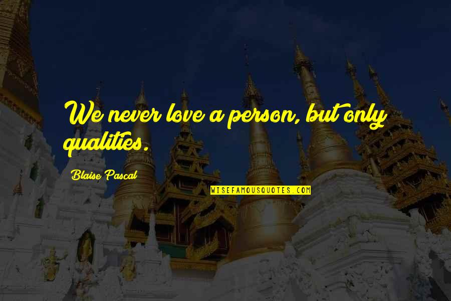 Regretting Later Quotes By Blaise Pascal: We never love a person, but only qualities.