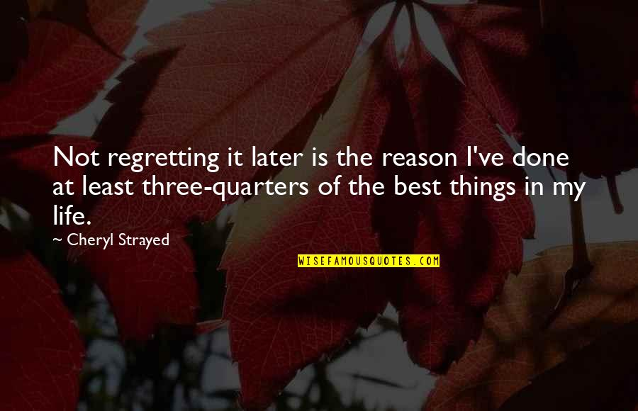 Regretting Later Quotes By Cheryl Strayed: Not regretting it later is the reason I've
