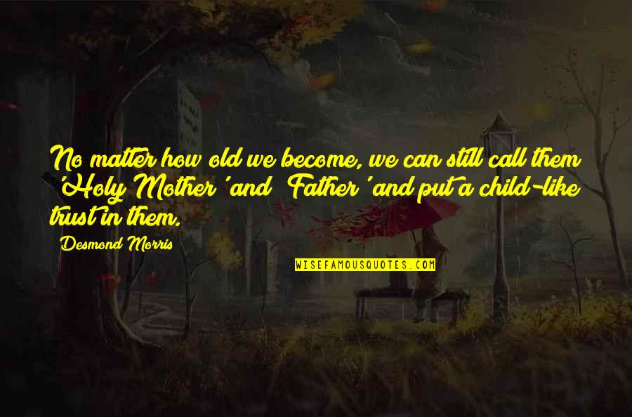 Regretting Later Quotes By Desmond Morris: No matter how old we become, we can
