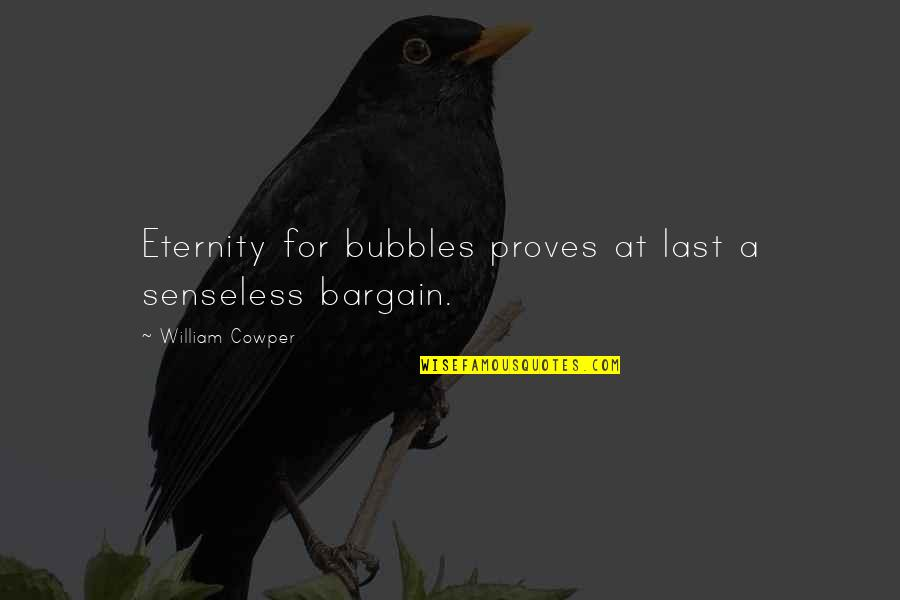 Regretting Later Quotes By William Cowper: Eternity for bubbles proves at last a senseless