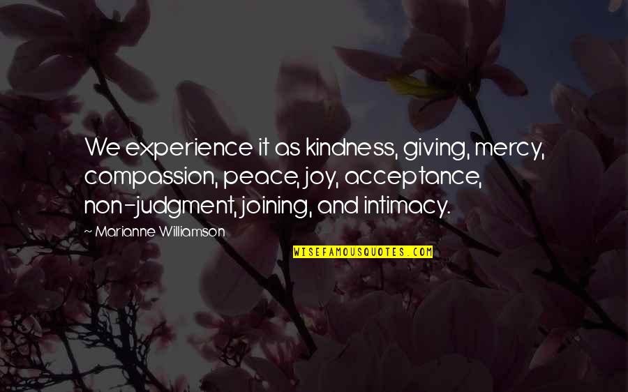 Regrouped Quotes By Marianne Williamson: We experience it as kindness, giving, mercy, compassion,