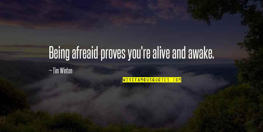 Regrouped Quotes By Tim Winton: Being afreaid proves you're alive and awake.