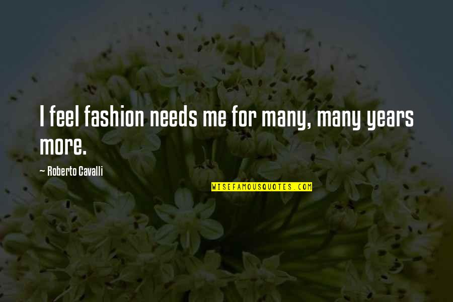 Reichelt Quotes By Roberto Cavalli: I feel fashion needs me for many, many