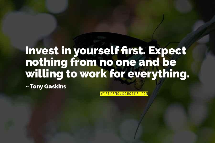 Reichelt Quotes By Tony Gaskins: Invest in yourself first. Expect nothing from no