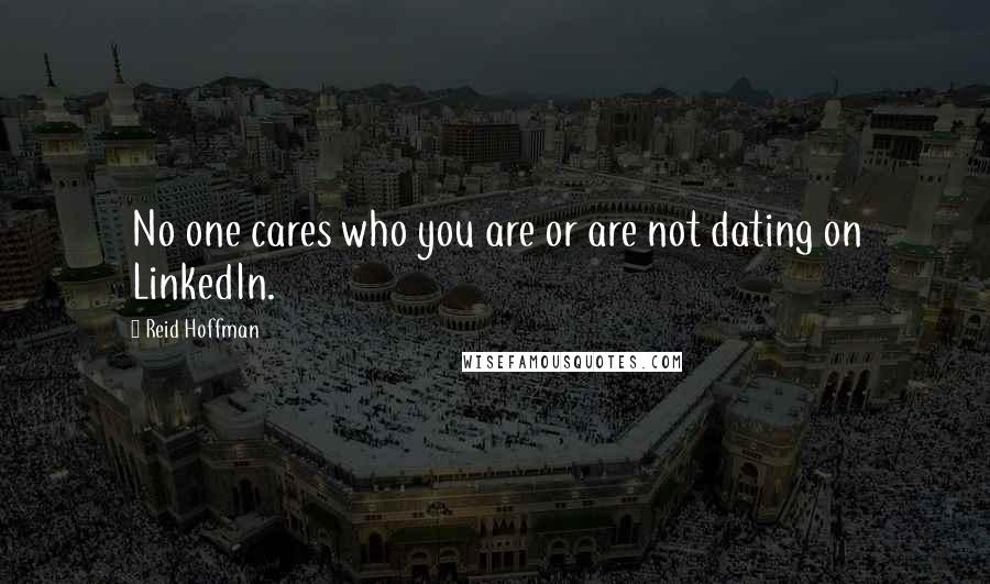 Reid Hoffman quotes: No one cares who you are or are not dating on LinkedIn.