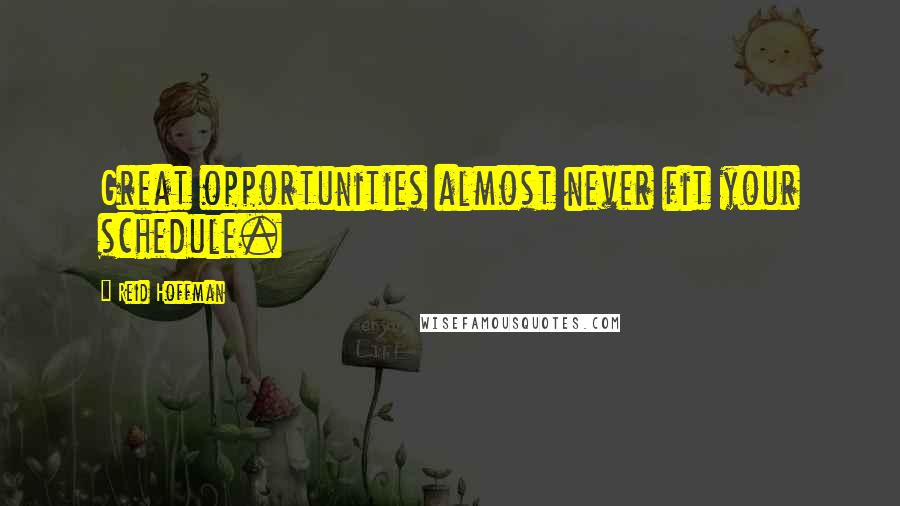 Reid Hoffman quotes: Great opportunities almost never fit your schedule.