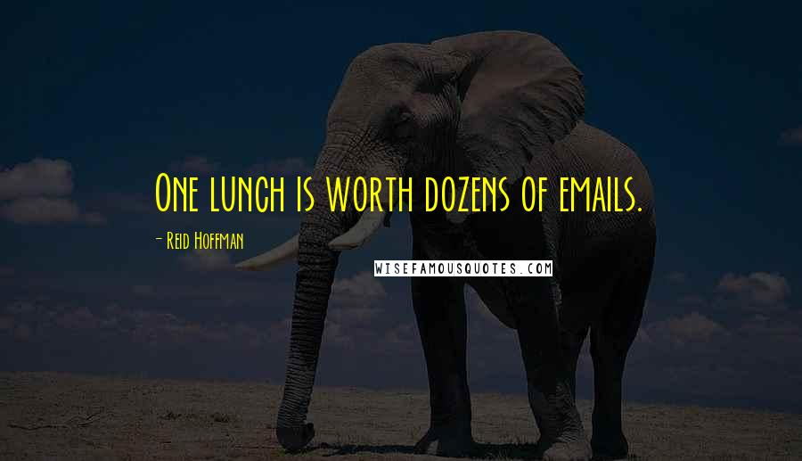 Reid Hoffman quotes: One lunch is worth dozens of emails.
