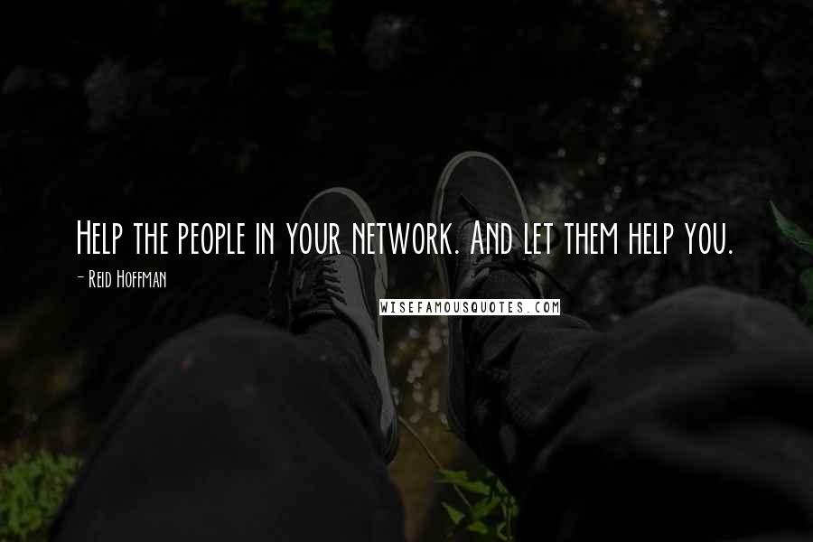 Reid Hoffman quotes: Help the people in your network. And let them help you.