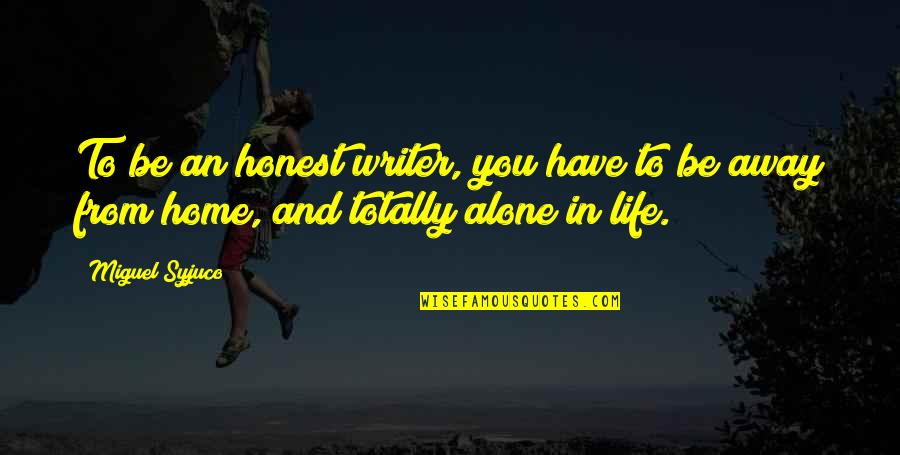 Reify Quotes By Miguel Syjuco: To be an honest writer, you have to