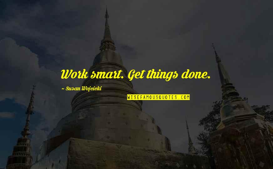 Reify Quotes By Susan Wojcicki: Work smart. Get things done.