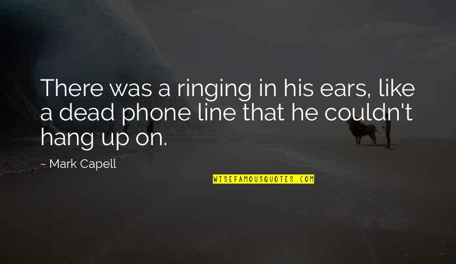 Reign Season 1 Episode 7 Quotes By Mark Capell: There was a ringing in his ears, like