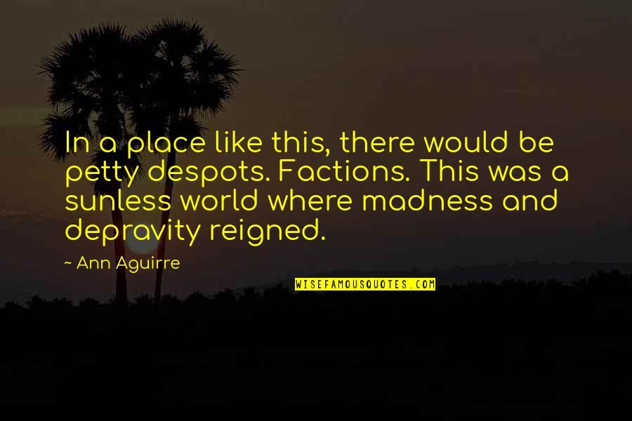 Reigned Quotes By Ann Aguirre: In a place like this, there would be