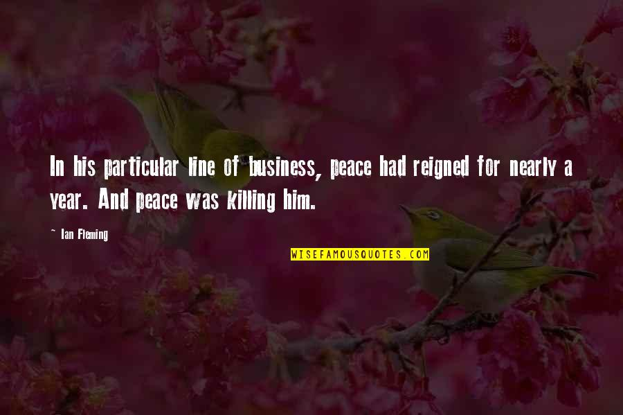 Reigned Quotes By Ian Fleming: In his particular line of business, peace had