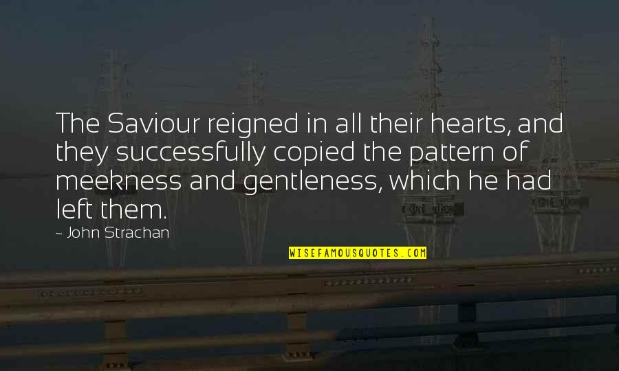 Reigned Quotes By John Strachan: The Saviour reigned in all their hearts, and