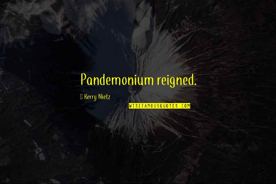 Reigned Quotes By Kerry Nietz: Pandemonium reigned.