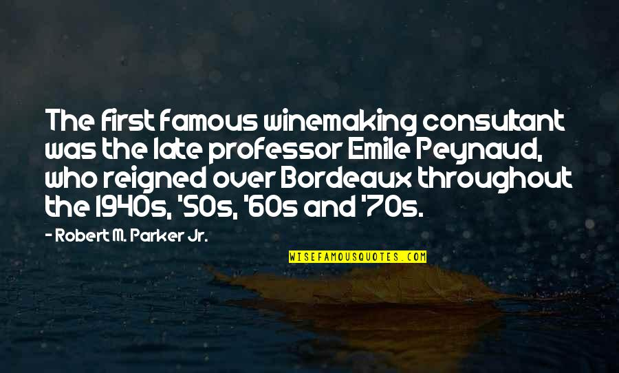 Reigned Quotes By Robert M. Parker Jr.: The first famous winemaking consultant was the late