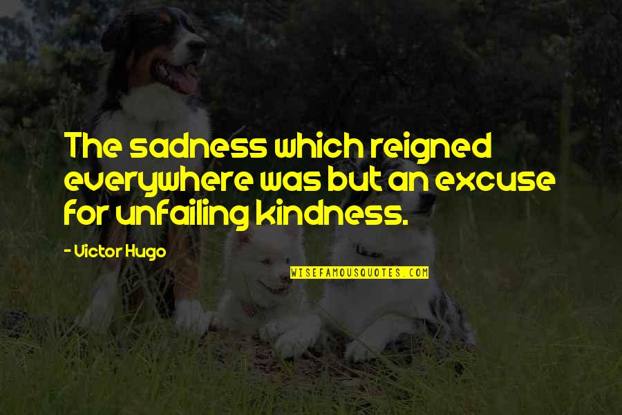 Reigned Quotes By Victor Hugo: The sadness which reigned everywhere was but an