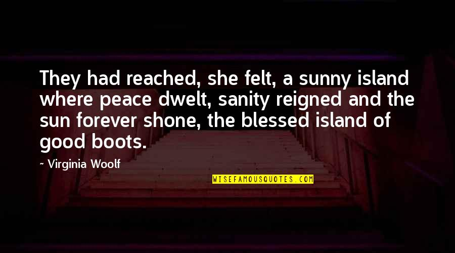 Reigned Quotes By Virginia Woolf: They had reached, she felt, a sunny island