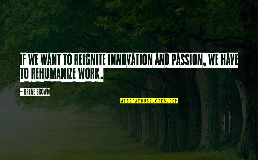 Reignite Quotes By Brene Brown: If we want to reignite innovation and passion,