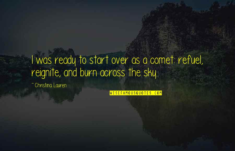 Reignite Quotes By Christina Lauren: I was ready to start over as a