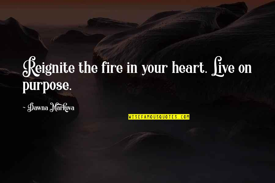 Reignite Quotes By Dawna Markova: Reignite the fire in your heart. Live on