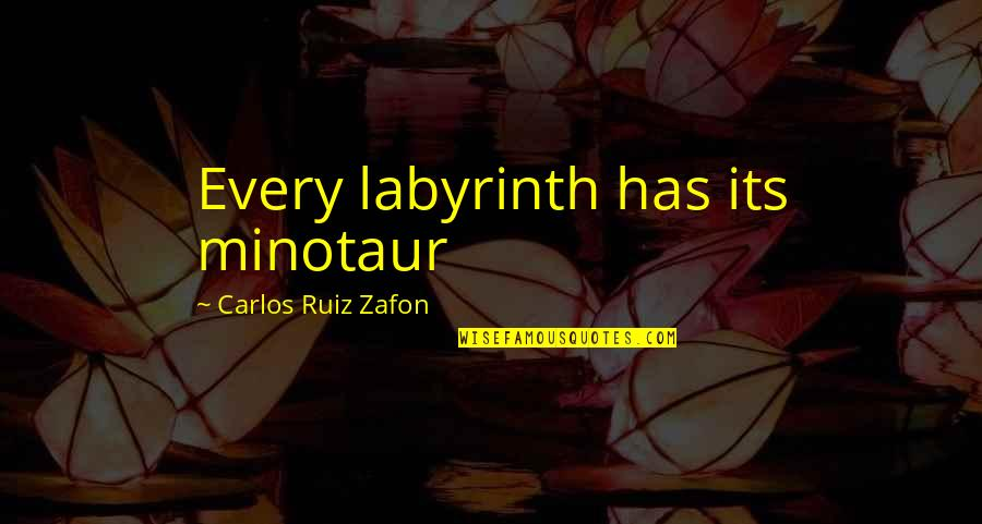 Reinette Poisson Quotes By Carlos Ruiz Zafon: Every labyrinth has its minotaur