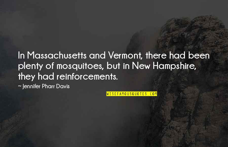 Reinforcements Quotes By Jennifer Pharr Davis: In Massachusetts and Vermont, there had been plenty