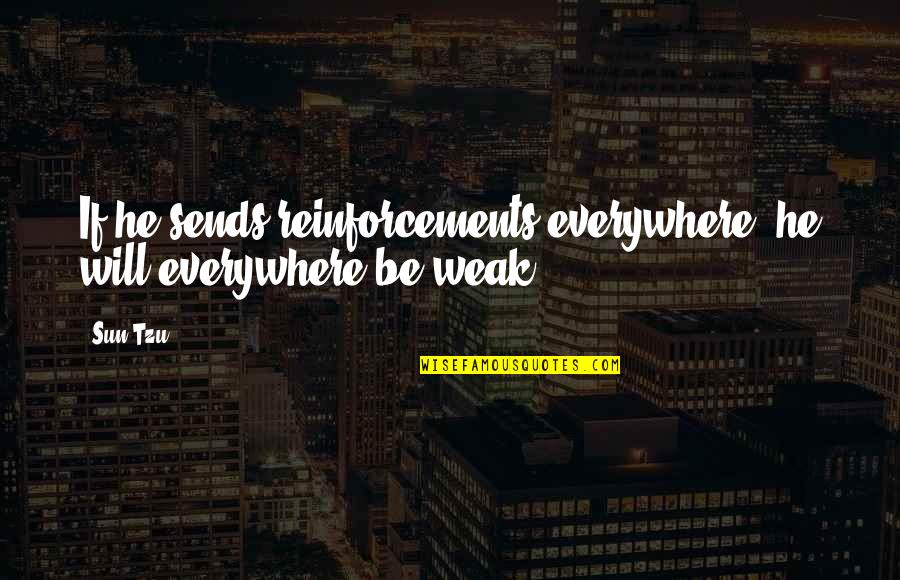 Reinforcements Quotes By Sun Tzu: If he sends reinforcements everywhere, he will everywhere