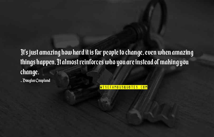 Reinforces Quotes By Douglas Coupland: It's just amazing how hard it is for
