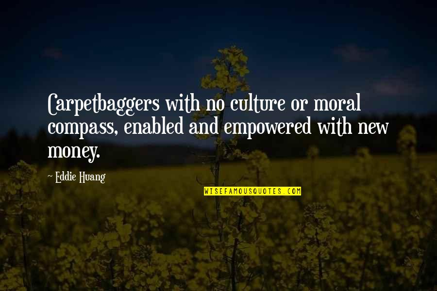 Reinforces Quotes By Eddie Huang: Carpetbaggers with no culture or moral compass, enabled