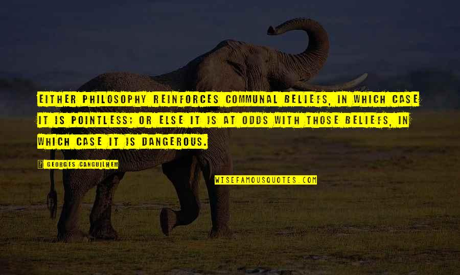 Reinforces Quotes By Georges Canguilhem: Either philosophy reinforces communal beliefs, in which case
