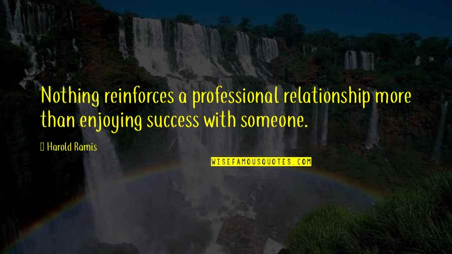 Reinforces Quotes By Harold Ramis: Nothing reinforces a professional relationship more than enjoying