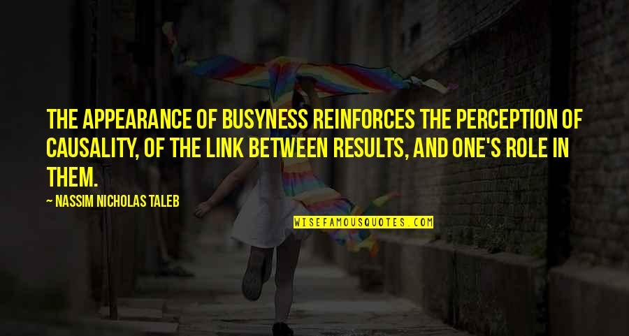 Reinforces Quotes By Nassim Nicholas Taleb: The appearance of busyness reinforces the perception of